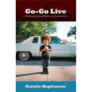 Go-Go Live : The Musical Life and Death of a Chocolate City by Hopkinson, Natalie, 9780822352112