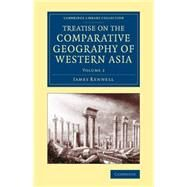 Treatise on the Comparative Geography of Western Asia: Accompanied With an Atlas of Maps by Rennell, James, 9781108072113