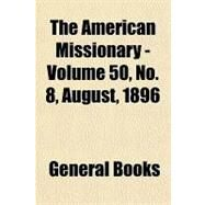 The American Missionary Volume 50, No. 8, August, 1896 by , 9781153692113
