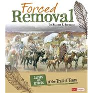 Forced Removal: Causes and Effects of the Trail of Tears by Schwartz, Heather E., 9781491422113