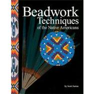 Beadwork Techniques of the Native Americans by Sutton, Scott, 9781929572113