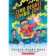 The Zero Degree Zombie Zone by Bass, Patrik Henry; Craft, Jerry, 9780545132114