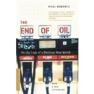The End Of Oil: On The Edge Of A Perilous New World by Roberts, Paul, 9780618562114