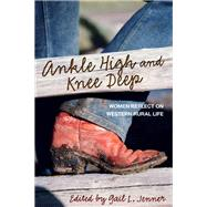 Ankle High and Knee Deep Women Reflect on Western Rural Life by Jenner, Gail L., 9780762792115