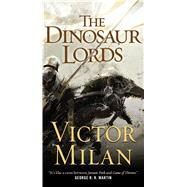 The Dinosaur Lords A Novel by Milán, Victor, 9780765382115