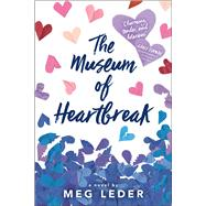 The Museum of Heartbreak by Leder, Meg, 9781481432115
