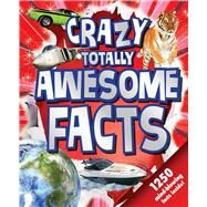 Crazy Totally Awesome Facts by Little Bee Books, 9781499802115
