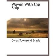 Woven with the Ship by Brady, Cyrus Townsend, 9781117882116