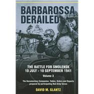 Barbarossa Derailed: The Battle for Smolensk 10 July-10 September 1941. the Documentary Companion. Tables, Orders and Reports Prepared by Participating Red Army Forces by Glantz, David M., 9781909982116