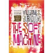 The Soft Machine The Restored Text by Burroughs, William S.; Harris, Oliver, 9780802122117