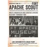 Dispatches from the Fort Apache Scout by Davisson, Lori; Perry, Edgar (CON); White Mountain Apache Cultural Center; Welch, John R., 9780816532117