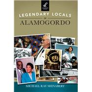 Legendary Locals of Alamogordo by Shinabery, Michael Ray, 9781467102117