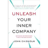 Unleash Your Inner Company by Chisholm, John, 9781626342118