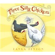 Three Silly Chickens by Fenton, Tanya, 9781907432118