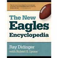 The New Eagles Encyclopedia by Didinger, Ray; Lyons, Robert, 9781439912119