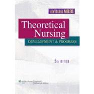 Theoretical Nursing Development and Progress by Meleis, Afaf Ibrahim, 9781605472119
