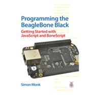 Programming the BeagleBone Black: Getting Started with JavaScript and BoneScript by Monk, Simon, 9780071832120