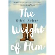 The Weight of Him by Rohan, Ethel, 9781250092120