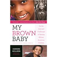 MyBrownBaby On the Joys and Challenges of Raising African American Children by Millner, Denene, 9781572842120