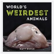 World's Weirdest Animals by Roper, Matt, 9781786852120