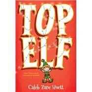 Top Elf by Huett, Caleb, 9781338052121