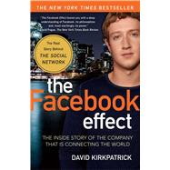 The Facebook Effect The Inside Story of the Company That Is Connecting the World by Kirkpatrick, David, 9781439102121