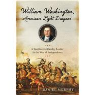 William Washington, American Light Dragoon by Murphy, Daniel, 9781594162121