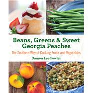 Beans, Greens & Sweet Georgia Peaches, 2nd The Southern Way of Cooking Fruits and Vegetables by Fowler, Damon Lee, 9780762792122