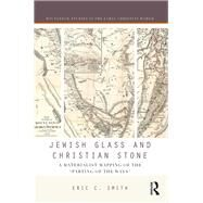 Jewish Glass and Christian Stone: A Materialist Mapping of the 'Parting of the Ways' by Smith,Eric C., 9781138202122