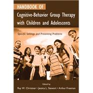Handbook of Cognitive-Behavior Group Therapy with Children and Adolescents: Specific Settings and Presenting Problems by Christner,Ray W., 9781138992122