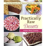 Practically Raw Desserts Flexible Recipes for All-Natural Sweets and Treats by Crawley, Amber Shea, 9781941252123