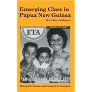 Emerging Class in Papua New Guinea: The Telling of Difference by Deborah B. Gewertz , Frederick K. Errington, 9780521652124