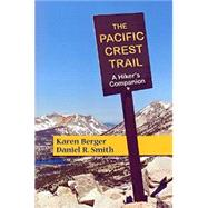 The Pacific Crest Trail: A Hiker's Companion by Berger, Karen; Smith, Daniel R., 9781581572124