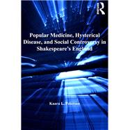 Popular Medicine, Hysterical Disease, and Social Controversy in Shakespeare's England by Peterson,Kaara L., 9781138272125