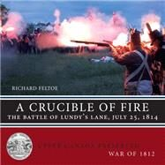 A Crucible of Fire: The Battle of Lundy's Lane, July 25, 1814 by Feltoe, Richard, 9781459722125