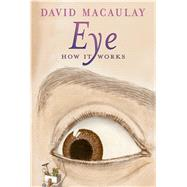 Eye: How It Works by Macaulay, David; Keenan, Sheila, 9781626722125