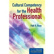 Cultural Competency for the Health Professional (Book with Access Code) by Rose, Patti, 9781449672126