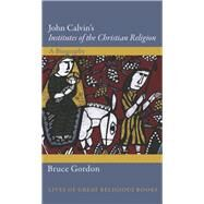 John Calvin's Institutes of the Christian Religion by Gordon, Bruce, 9780691152127