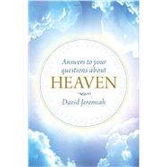 Answers to Your Questions About Heaven by Jeremiah, David, 9781496402127