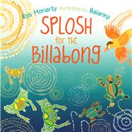 Splosh for the Billabong by Moriarty, Ros; Balarinji, 9781760112127