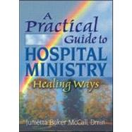 A Practical Guide to Hospital Ministry: Healing Ways by Koenig; Harold G, 9780789012128