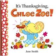 It's Thanksgiving, Chloe Zoe! by Smith, Jane; Smith, Jane, 9780807512128