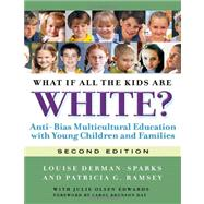 What If All the Kids are White? by Derman-Sparks, Louise; Ramsey, Patricia G.; Edwards, Julie Olsen (CON); Day, Carol Brunson, 9780807752128