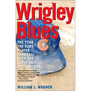 Wrigley Blues: Year the Cubs Played Hardball with the Curse (But Lost Anyway) by Wagner, Will, 9781589792128