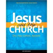 Jesus and the Church: One, Holy, Catholic, Apostolic by Ave Maria Press Inc., 9781594712128