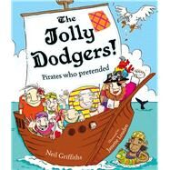The Jolly Dodgers: Pirates Who Pretended by Griffiths, Neil; Louden, Janette, 9781908702128