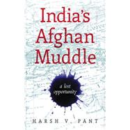 India's Afghan Muddle by Pant, Harsh V., 9789351362128