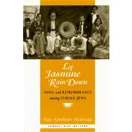 Let Jasmine Rain Down : Song and Remembrance among Syrian Jews by Shelemay, Kay Kaufman, 9780226752129