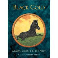 Black Gold by Henry, Marguerite; Dennis, Wesley, 9781481462129