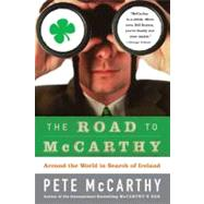 The Road To Mccarthy: Around The World In Search Of Ireland by McCarthy, Pete, 9780007162130